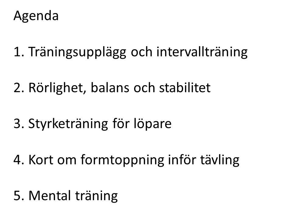 Agenda 1. Träningsupplägg och intervallträning 2. Rörlighet, balans och stabilitet 3. Styrketräning för löpare 4. Kort om formtoppning inför tävling 5