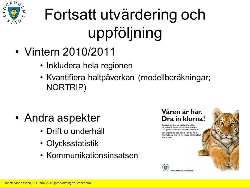 Christer Johansson, SLB-analys, Miljöförvaltningen Stockholm Fortsatt utvärdering och uppföljning Vintern 2010/2011 Inkludera hela regionen Kvantifier