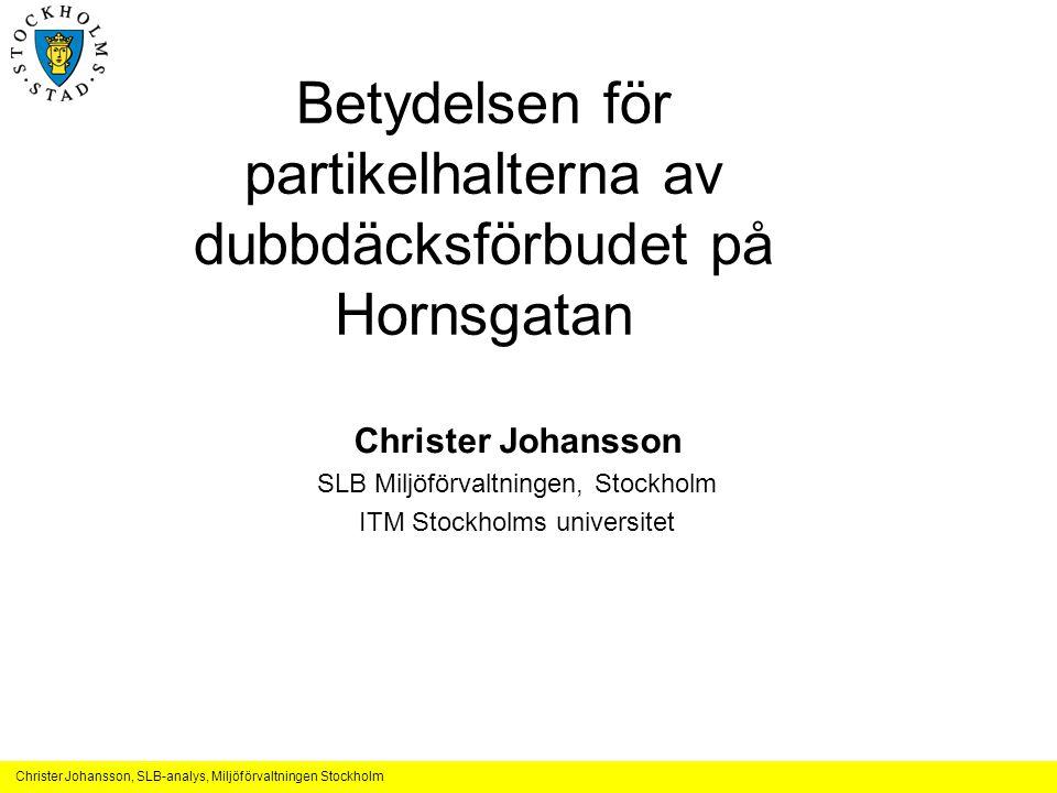 Betydelsen för partikelhalterna av dubbdäcksförbudet på Hornsgatan Christer Johansson SLB Miljöförvaltningen, Stockholm ITM Stockholms universitet