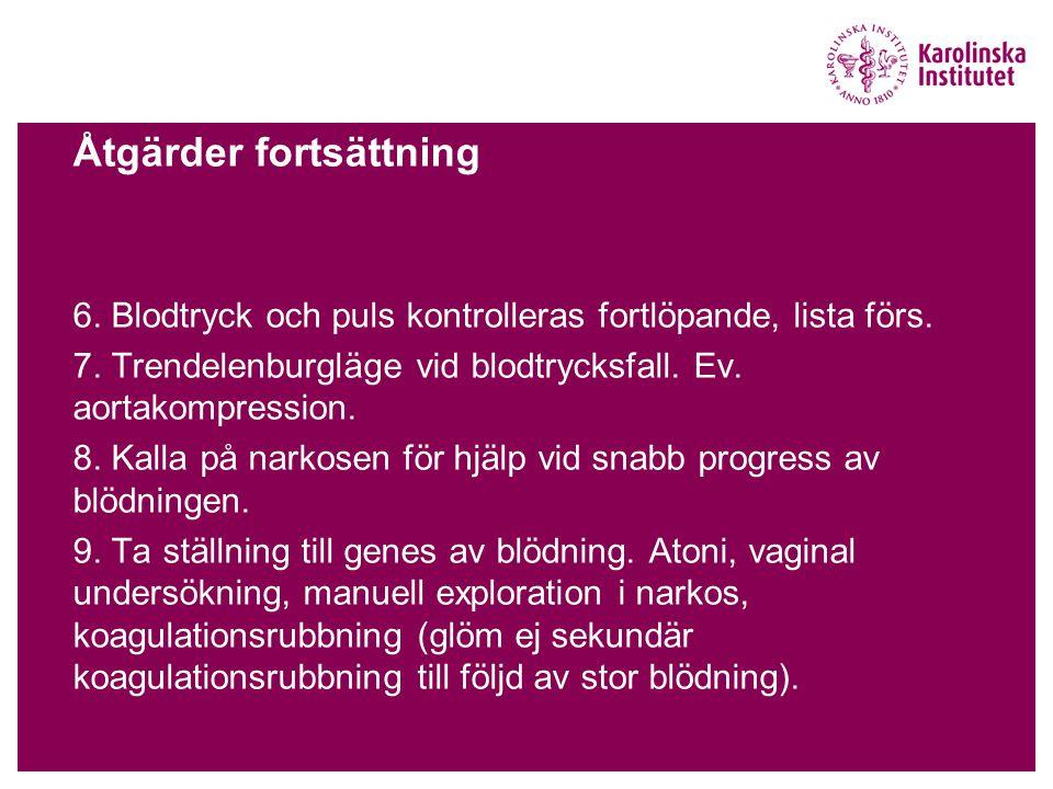 Åtgärder fortsättning 6. Blodtryck och puls kontrolleras fortlöpande, lista förs. 7. Trendelenburgläge vid blodtrycksfall. Ev. aortakompression. 8. Ka