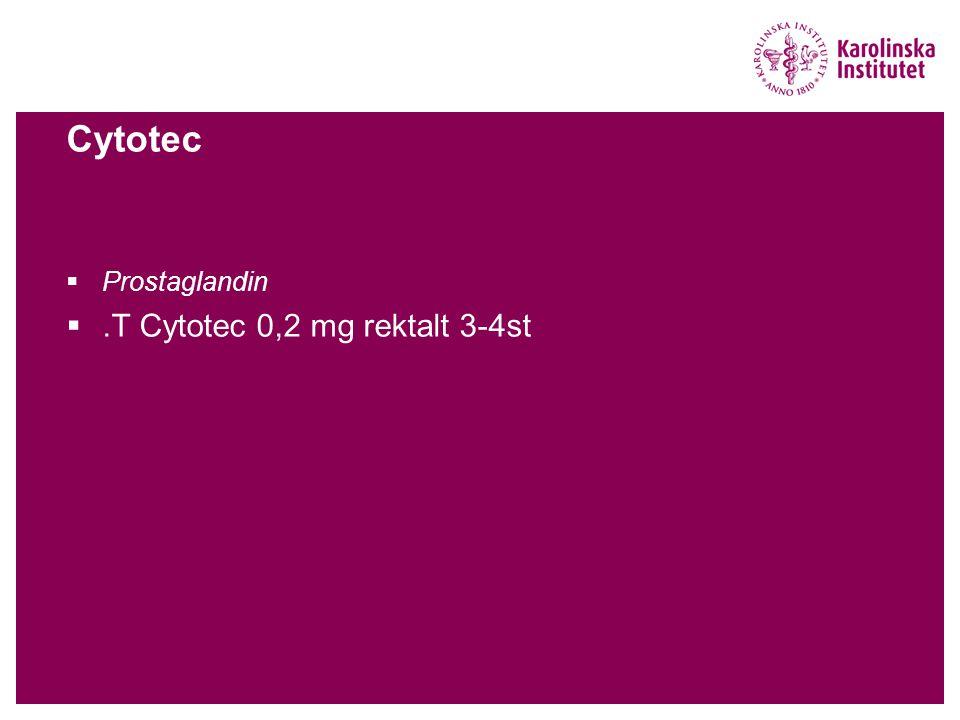 Cytotec  Prostaglandin .T Cytotec 0,2 mg rektalt 3-4st