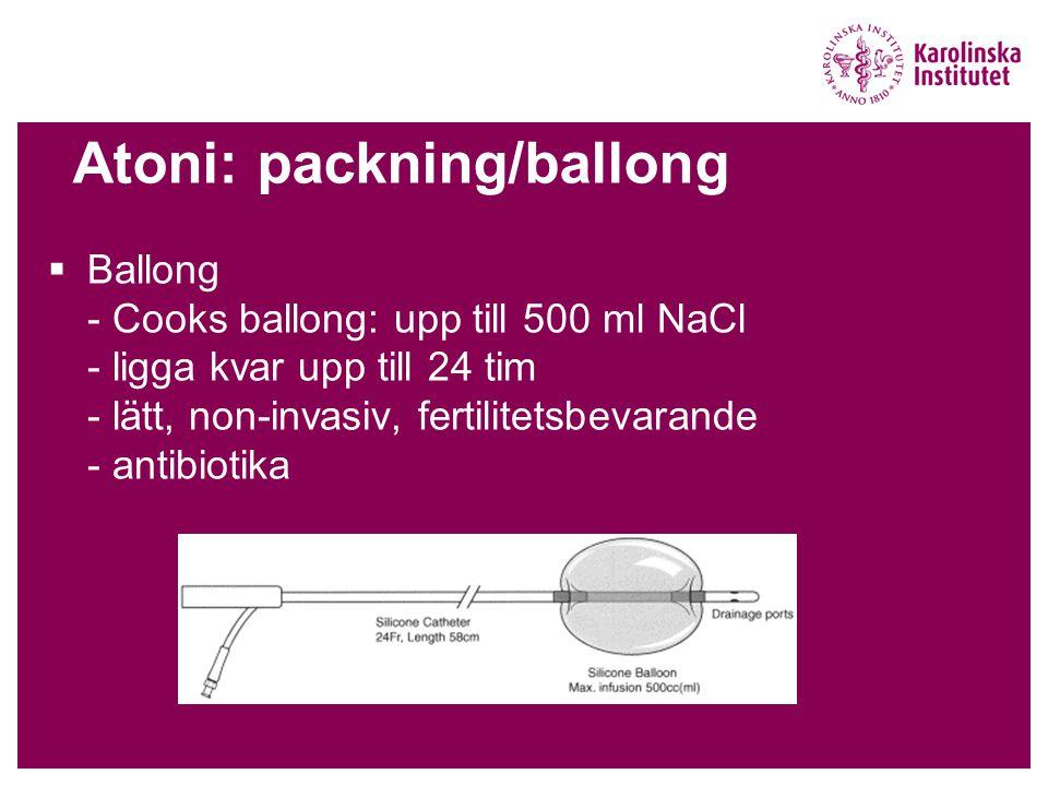 Atoni: packning/ballong  Ballong - Cooks ballong: upp till 500 ml NaCl - ligga kvar upp till 24 tim - lätt, non-invasiv, fertilitetsbevarande - antibiotika