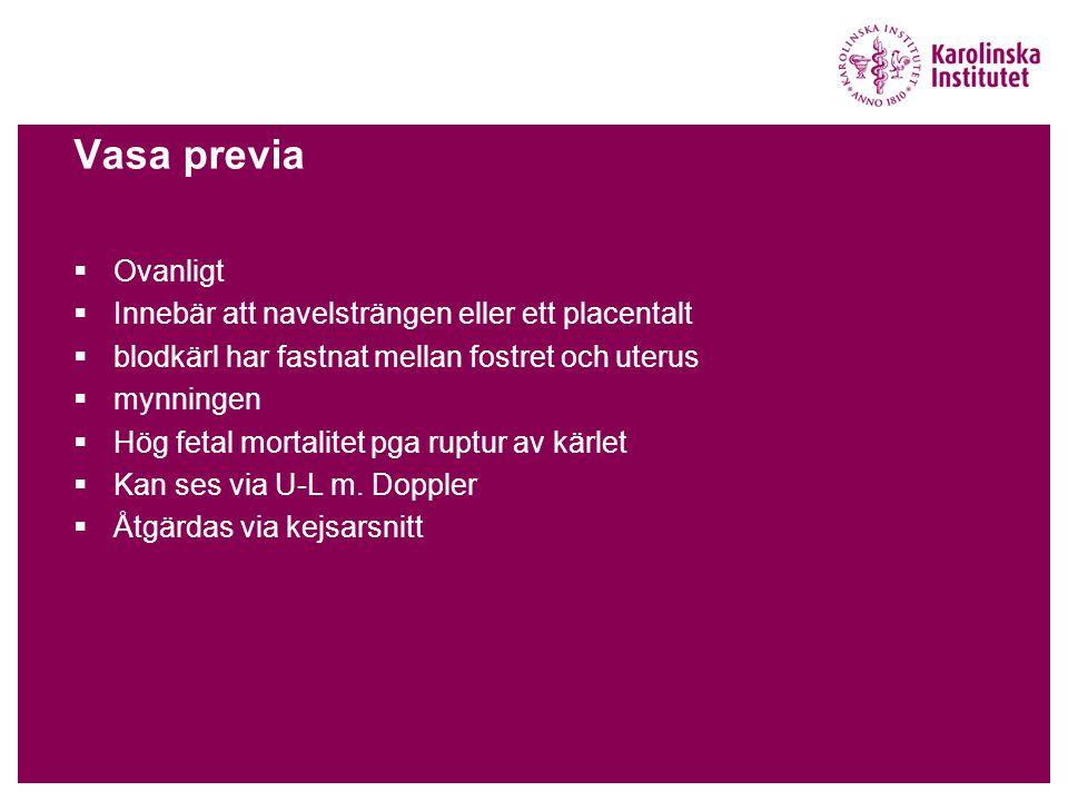 Vasa previa  Ovanligt  Innebär att navelsträngen eller ett placentalt  blodkärl har fastnat mellan fostret och uterus  mynningen  Hög fetal morta