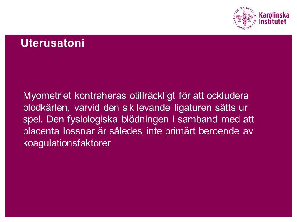 Uterusatoni Myometriet kontraheras otillräckligt för att ockludera blodkärlen, varvid den s k levande ligaturen sätts ur spel. Den fysiologiska blödni