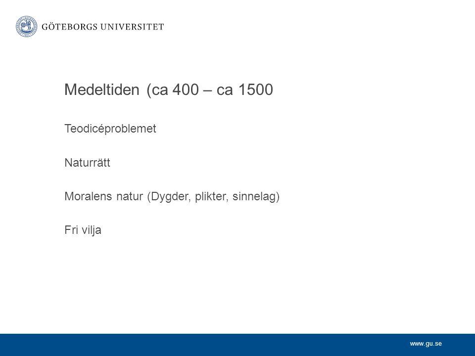 www.gu.se Medeltiden (ca 400 – ca 1500 Teodicéproblemet Naturrätt Moralens natur (Dygder, plikter, sinnelag) Fri vilja