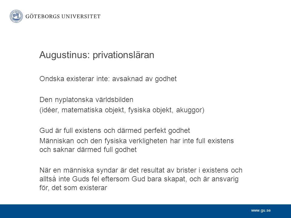 www.gu.se Augustinus: privationsläran Ondska existerar inte: avsaknad av godhet Den nyplatonska världsbilden (idéer, matematiska objekt, fysiska objek