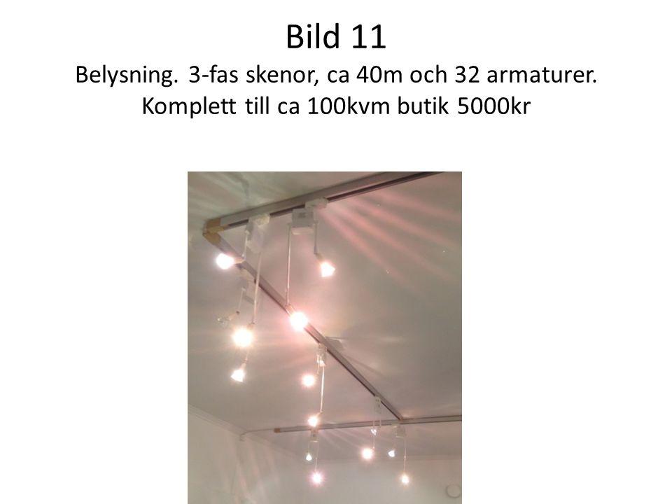 Bild 11 Belysning. 3-fas skenor, ca 40m och 32 armaturer. Komplett till ca 100kvm butik 5000kr