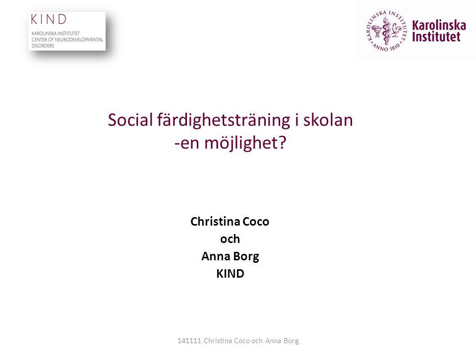 Social färdighetsträning i skolan -en möjlighet? Christina Coco och Anna Borg KIND 141111 Christina Coco och Anna Borg