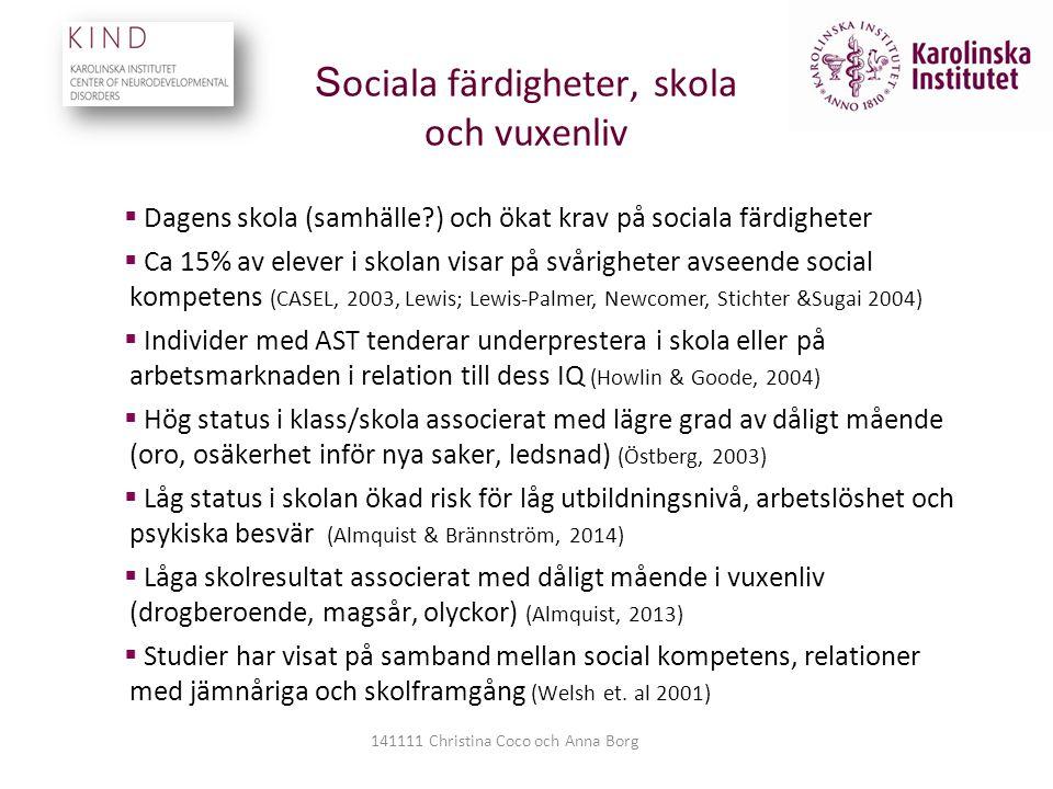 S ociala färdigheter, skola och vuxenliv  Dagens skola (samhälle?) och ökat krav på sociala färdigheter  Ca 15% av elever i skolan visar på svårighe