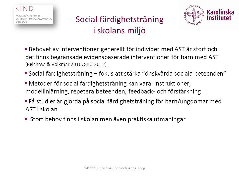 Social färdighetsträning i skolans miljö  Behovet av interventioner generellt för individer med AST är stort och det finns begränsade evidensbaserade