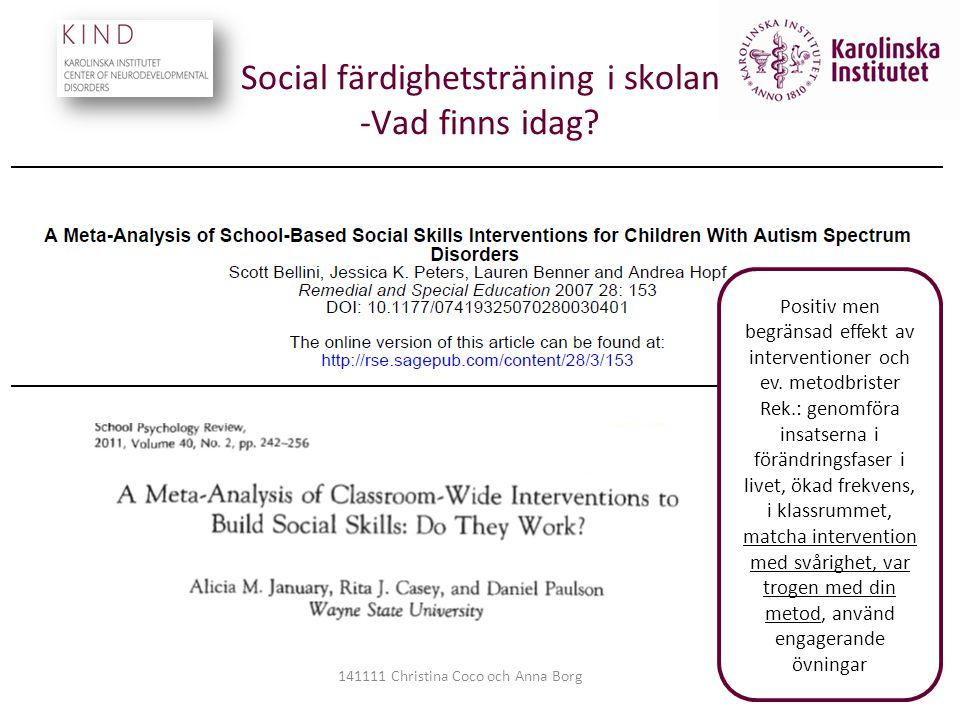Social färdighetsträning i skolan -Vad finns idag? 141111 Christina Coco och Anna Borg Positiv men begränsad effekt av interventioner och ev. metodbri
