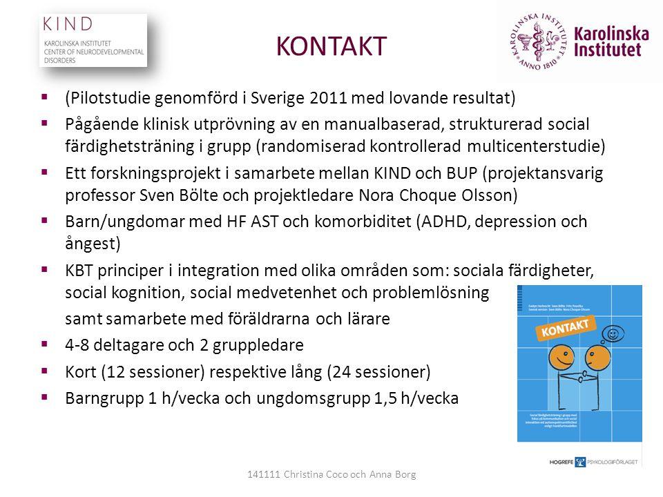 KONTAKT  (Pilotstudie genomförd i Sverige 2011 med lovande resultat)  Pågående klinisk utprövning av en manualbaserad, strukturerad social färdighet