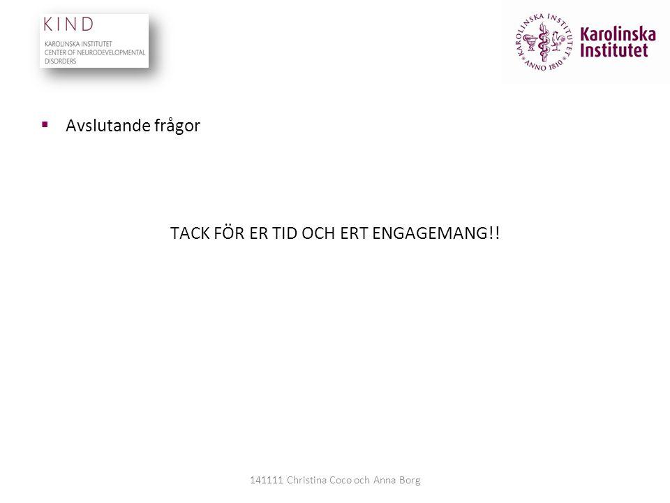  Avslutande frågor TACK FÖR ER TID OCH ERT ENGAGEMANG!! 141111 Christina Coco och Anna Borg