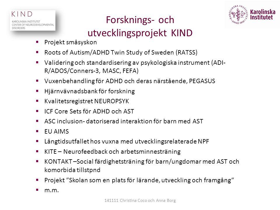 Forsknings- och utvecklingsprojekt KIND  Projekt småsyskon  Roots of Autism/ADHD Twin Study of Sweden (RATSS)  Validering och standardisering av ps