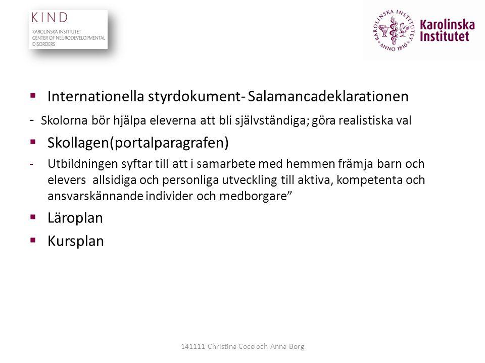  Internationella styrdokument- Salamancadeklarationen - Skolorna bör hjälpa eleverna att bli självständiga; göra realistiska val  Skollagen(portalpa