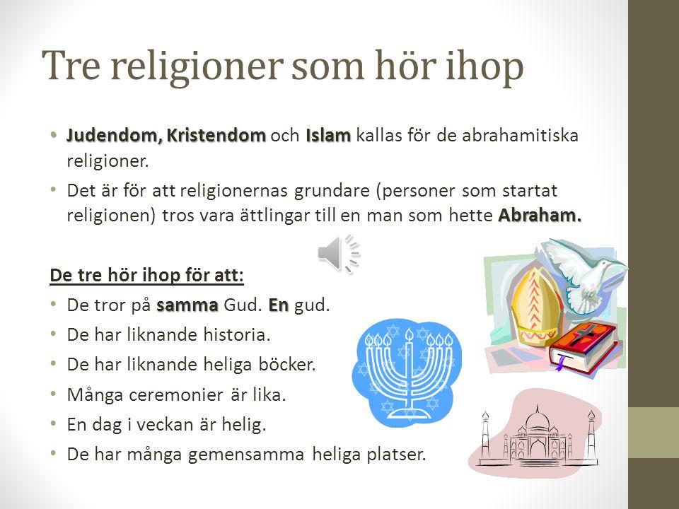 Tre religioner som hör ihop Judendom, Kristendom Islam Judendom, Kristendom och Islam kallas för de abrahamitiska religioner.