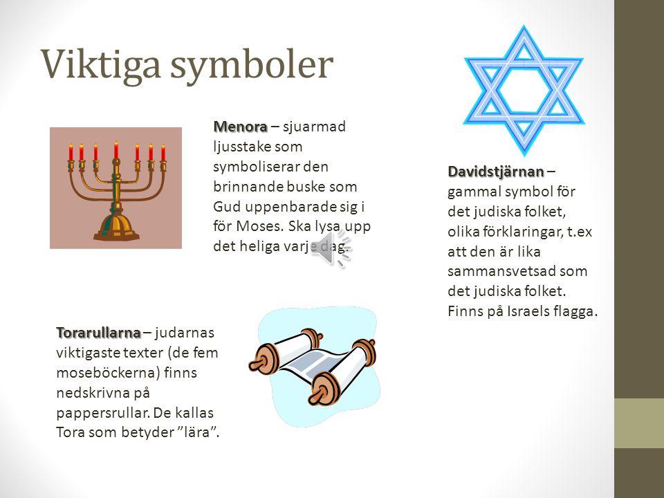 Viktiga symboler Menora Menora – sjuarmad ljusstake som symboliserar den brinnande buske som Gud uppenbarade sig i för Moses.