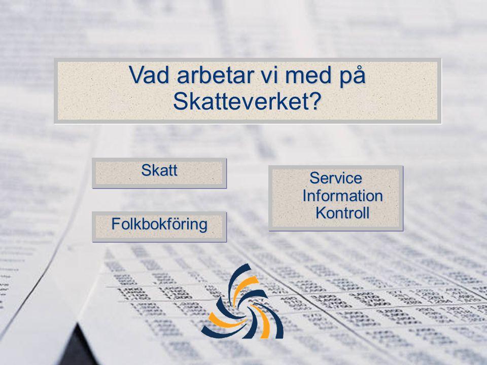 Vad arbetar vi med på ? Vad arbetar vi med på Skatteverket? FolkbokföringFolkbokföring Service Information Kontroll SkattSkatt