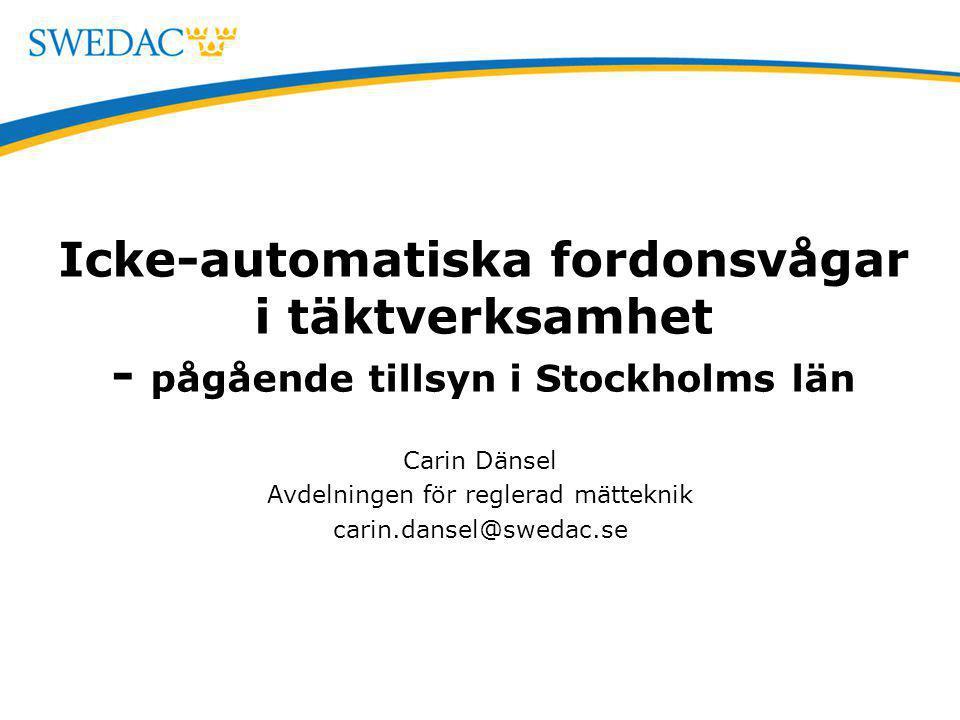 Icke-automatiska fordonsvågar i täktverksamhet - pågående tillsyn i Stockholms län Carin Dänsel Avdelningen för reglerad mätteknik carin.dansel@swedac