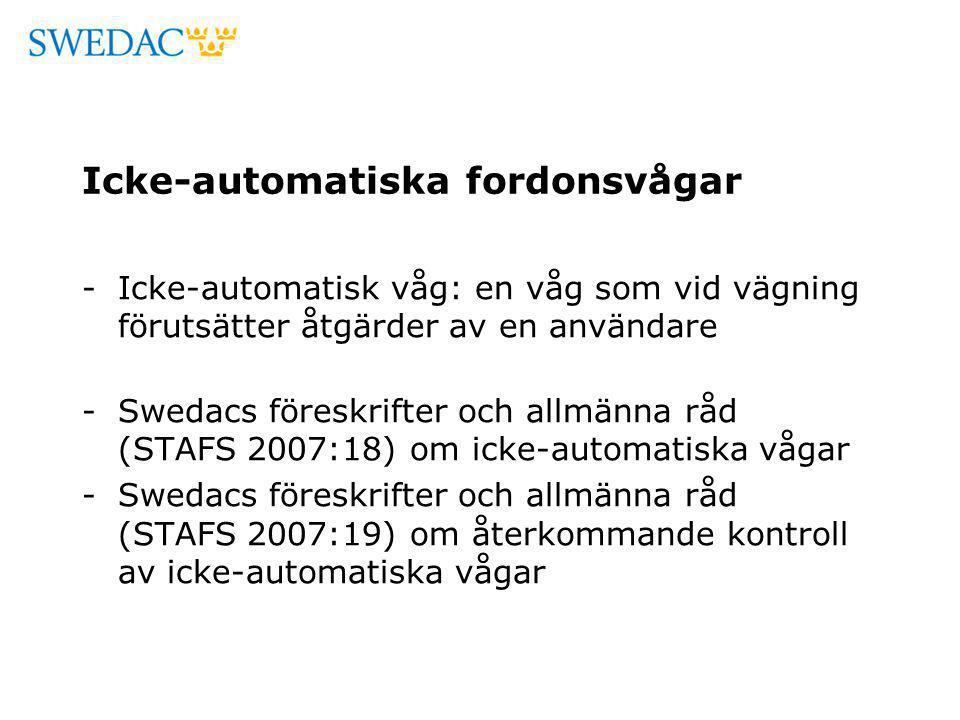 Icke-automatiska fordonsvågar -Icke-automatisk våg: en våg som vid vägning förutsätter åtgärder av en användare -Swedacs föreskrifter och allmänna råd