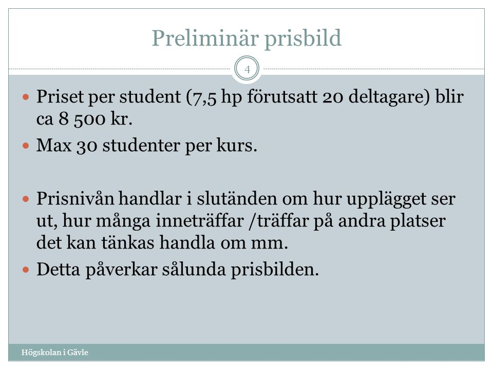 Preliminär prisbild Högskolan i Gävle 4 Priset per student (7,5 hp förutsatt 20 deltagare) blir ca 8 500 kr.