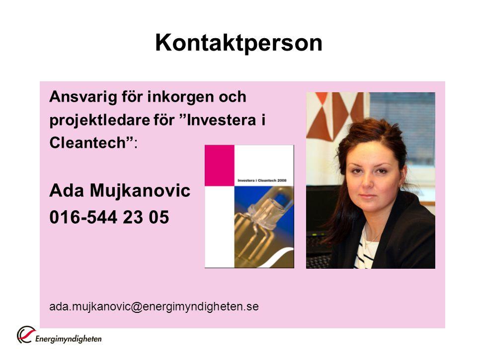 """Kontaktperson Ansvarig för inkorgen och projektledare för """"Investera i Cleantech"""": Ada Mujkanovic 016-544 23 05 ada.mujkanovic@energimyndigheten.se"""