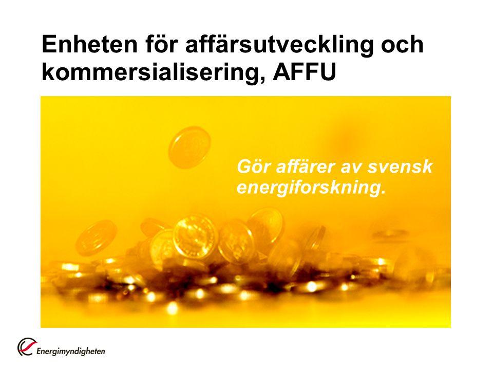 Enheten för affärsutveckling och kommersialisering, AFFU Gör affärer av svensk energiforskning.