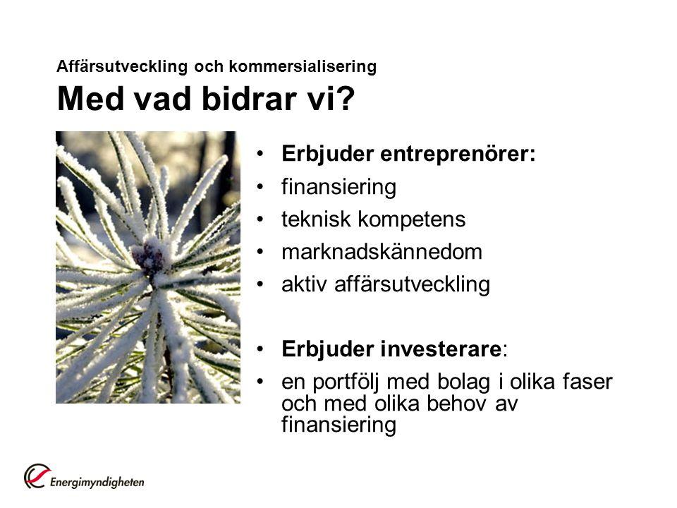Affärsutveckling och kommersialisering Med vad bidrar vi? Erbjuder entreprenörer: finansiering teknisk kompetens marknadskännedom aktiv affärsutveckli