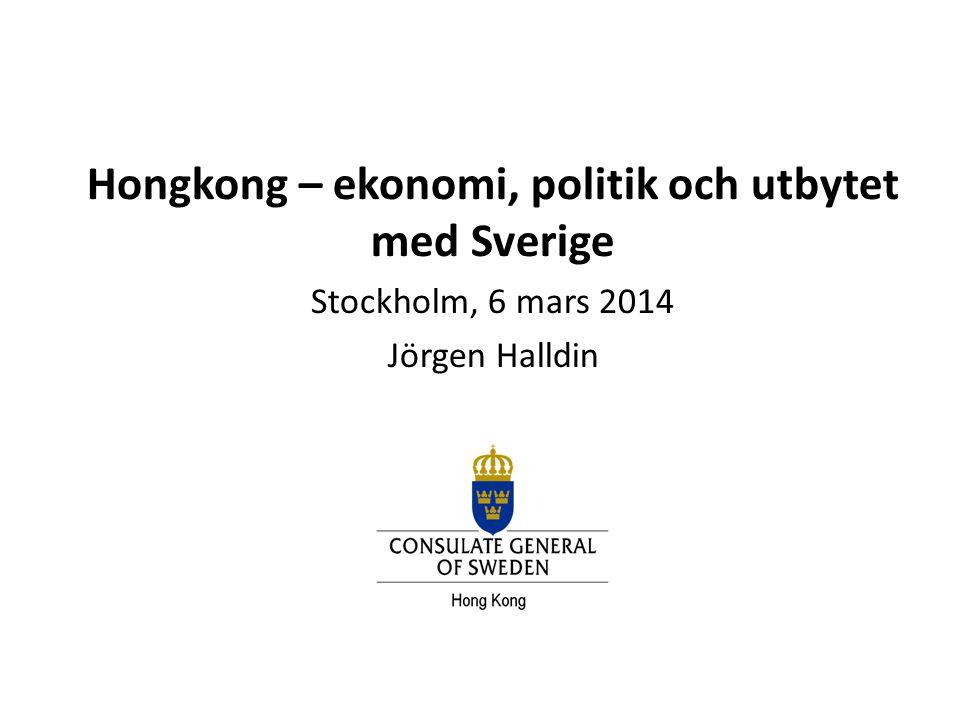 Hongkong – ekonomi, politik och utbytet med Sverige Stockholm, 6 mars 2014 Jörgen Halldin