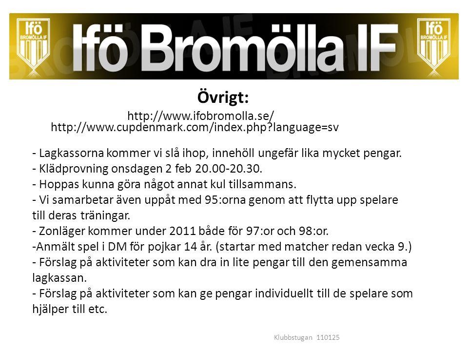 Övrigt: http://www.ifobromolla.se/ http://www.cupdenmark.com/index.php language=sv - Lagkassorna kommer vi slå ihop, innehöll ungefär lika mycket pengar.
