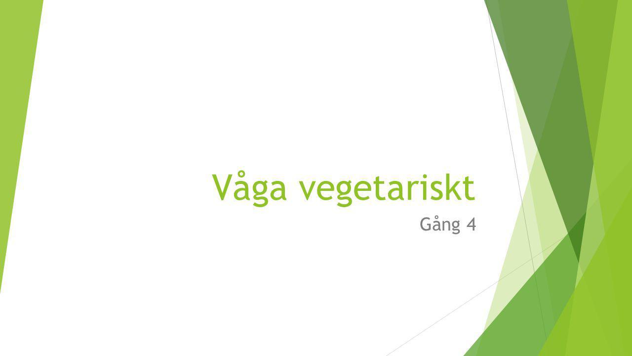 Våga vegetariskt Gång 4