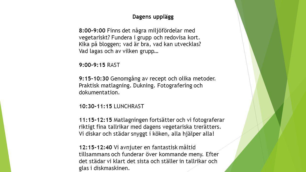 Dagens upplägg 8:00-9:00 Finns det några miljöfördelar med vegetariskt? Fundera i grupp och redovisa kort. Kika på bloggen; vad är bra, vad kan utveck
