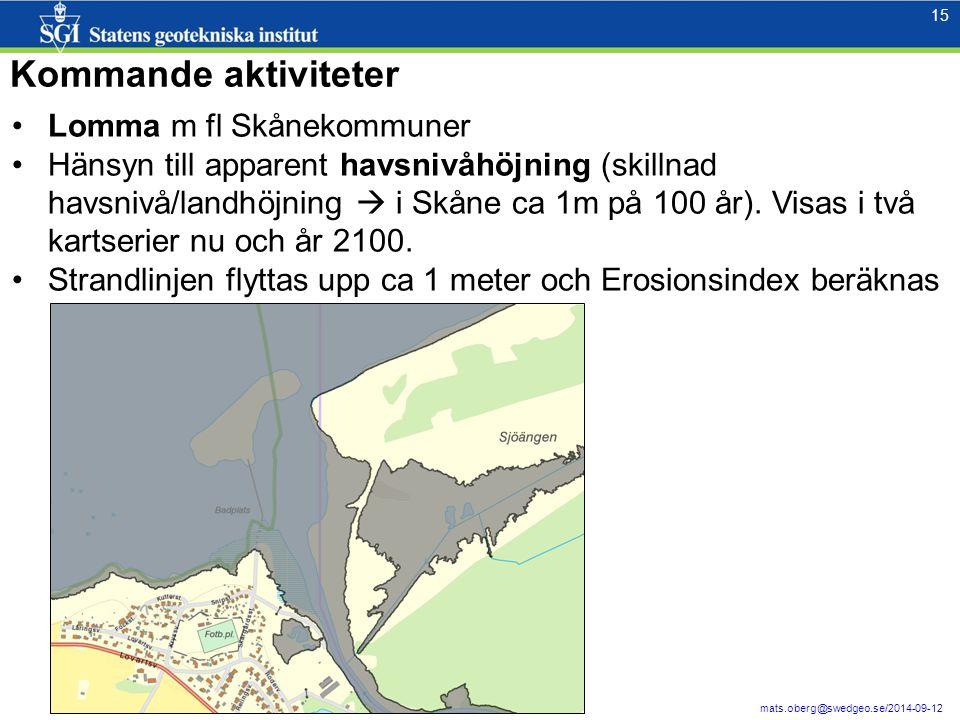 15 mats.oberg@swedgeo.se/2014-09-12 Kommande aktiviteter Lomma m fl Skånekommuner Hänsyn till apparent havsnivåhöjning (skillnad havsnivå/landhöjning  i Skåne ca 1m på 100 år).