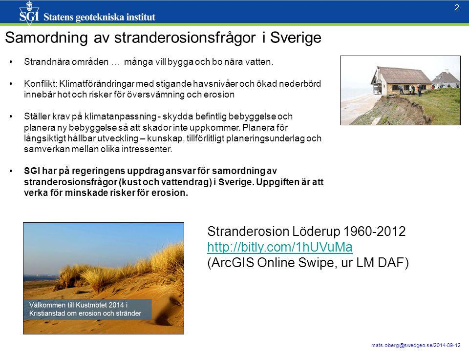 2 2 mats.oberg@swedgeo.se/2014-09-12 Samordning av stranderosionsfrågor i Sverige Strandnära områden … många vill bygga och bo nära vatten. Konflikt: