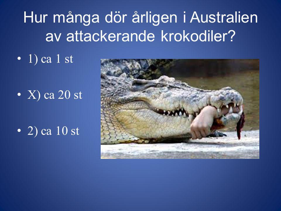 Hur många dör årligen i Australien av attackerande krokodiler? 1) ca 1 st X) ca 20 st 2) ca 10 st