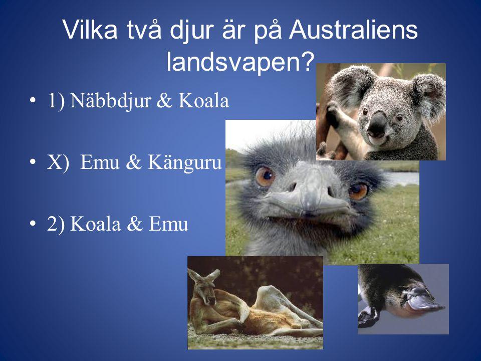 Vilka två djur är på Australiens landsvapen? 1) Näbbdjur & Koala X) Emu & Känguru 2) Koala & Emu