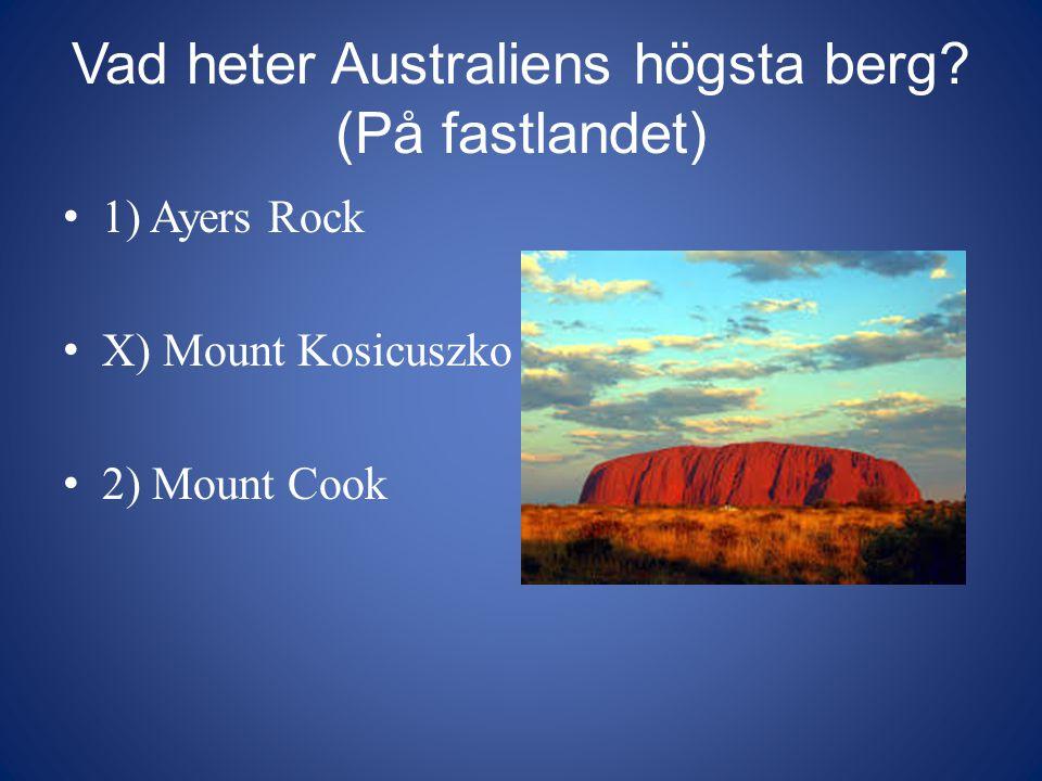 Vad heter Australiens högsta berg? (På fastlandet) 1) Ayers Rock X) Mount Kosicuszko 2) Mount Cook