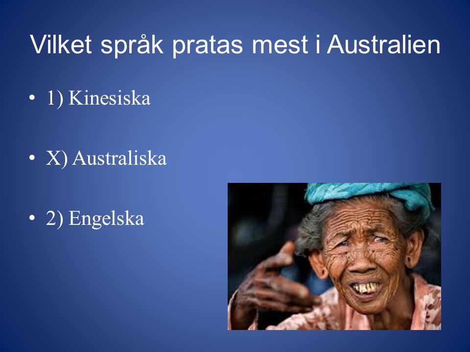 Vilket språk pratas mest i Australien 1) Kinesiska X) Australiska 2) Engelska