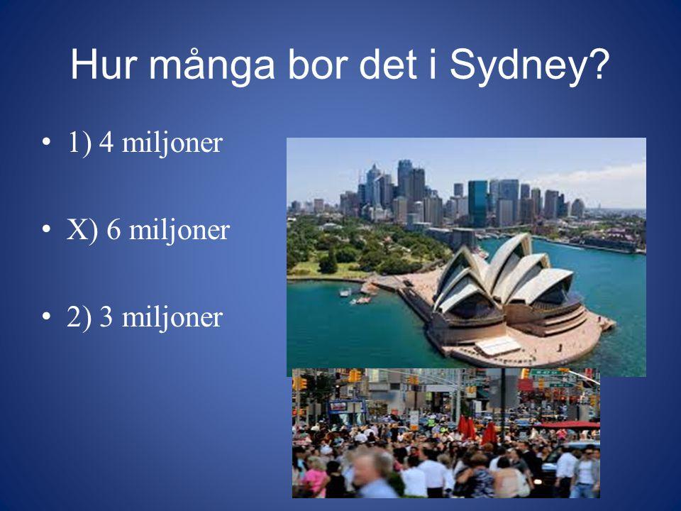 Hur många bor det i Sydney? 1) 4 miljoner X) 6 miljoner 2) 3 miljoner
