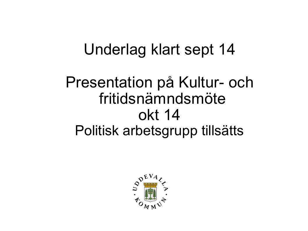 Underlag klart sept 14 Presentation på Kultur- och fritidsnämndsmöte okt 14 Politisk arbetsgrupp tillsätts