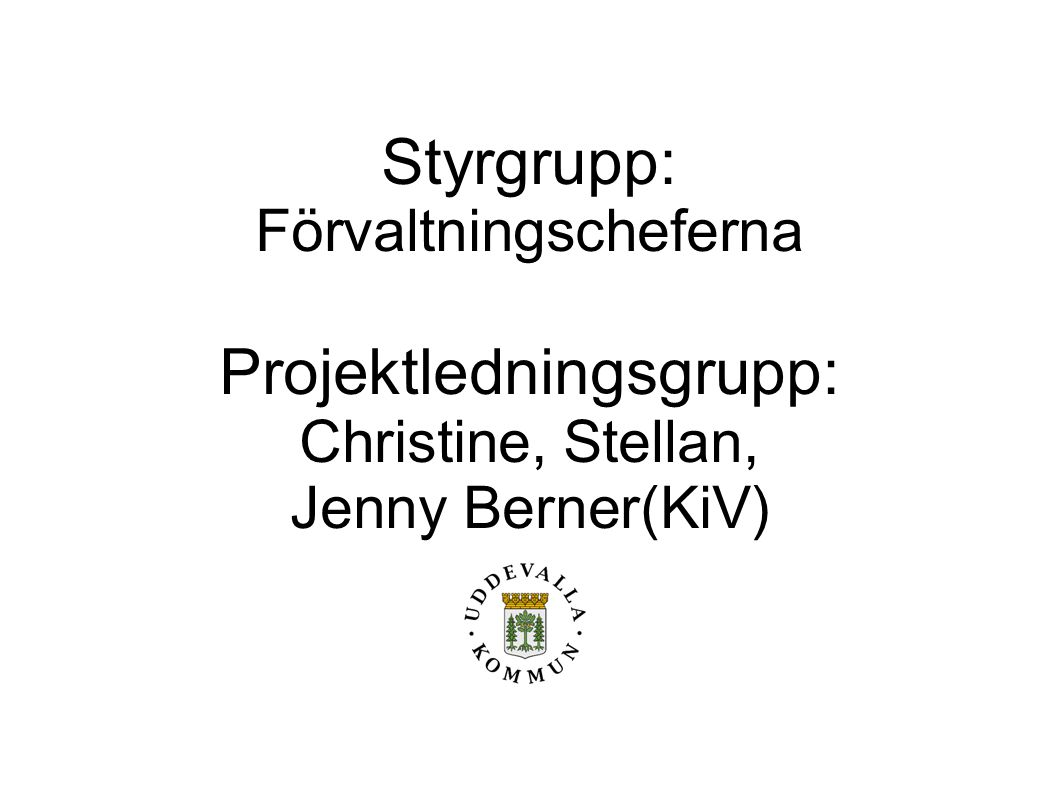 Styrgrupp: Förvaltningscheferna Projektledningsgrupp: Christine, Stellan, Jenny Berner(KiV)