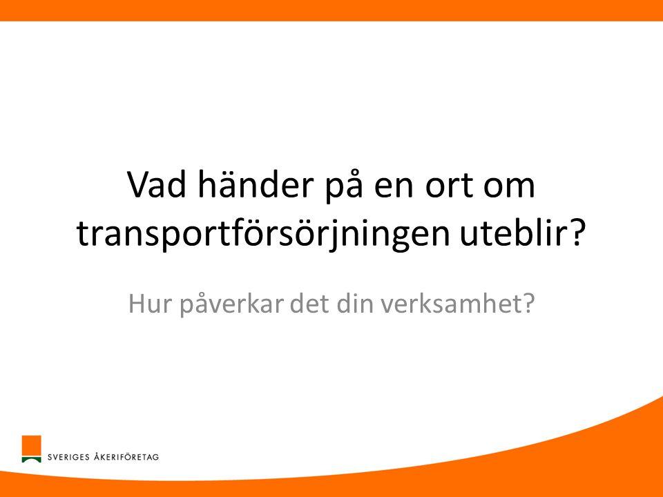 Vad händer på en ort om transportförsörjningen uteblir? Hur påverkar det din verksamhet?