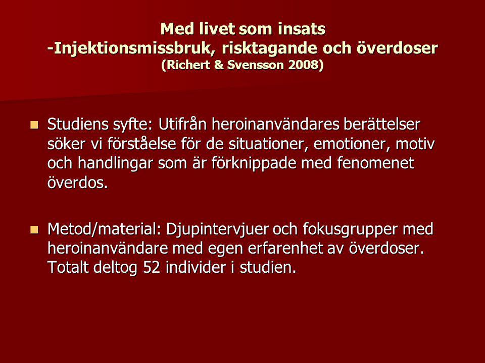 Med livet som insats -Injektionsmissbruk, risktagande och överdoser (Richert & Svensson 2008) Studiens syfte: Utifrån heroinanvändares berättelser sök