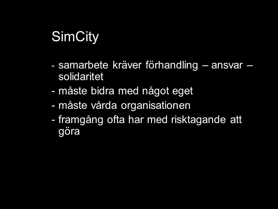 SimCity - samarbete kräver förhandling – ansvar – solidaritet -måste bidra med något eget -måste vårda organisationen -framgång ofta har med risktagande att göra