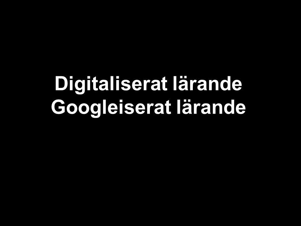 Digitaliserat lärande Googleiserat lärande