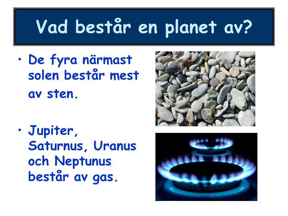 Vad består en planet av? De fyra närmast solen består mest av sten. Jupiter, Saturnus, Uranus och Neptunus består av gas.