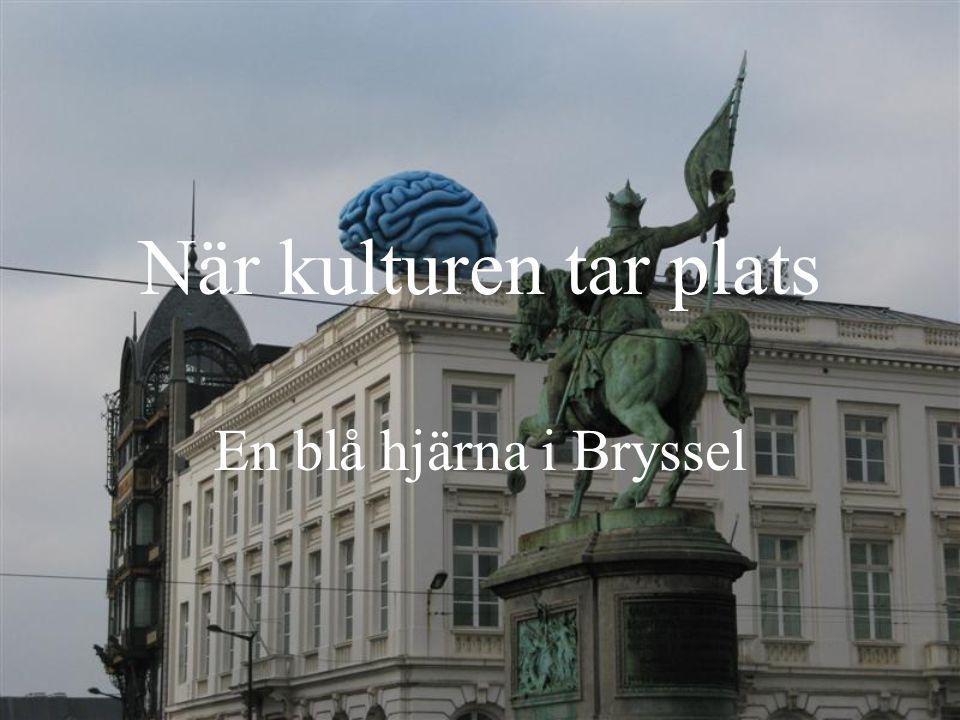 När kulturen tar plats En blå hjärna i Bryssel