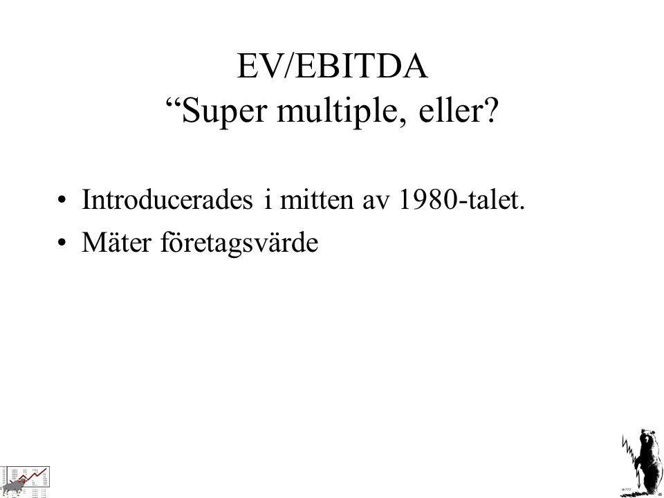 """EV/EBITDA """"Super multiple, eller? Introducerades i mitten av 1980-talet. Mäter företagsvärde"""