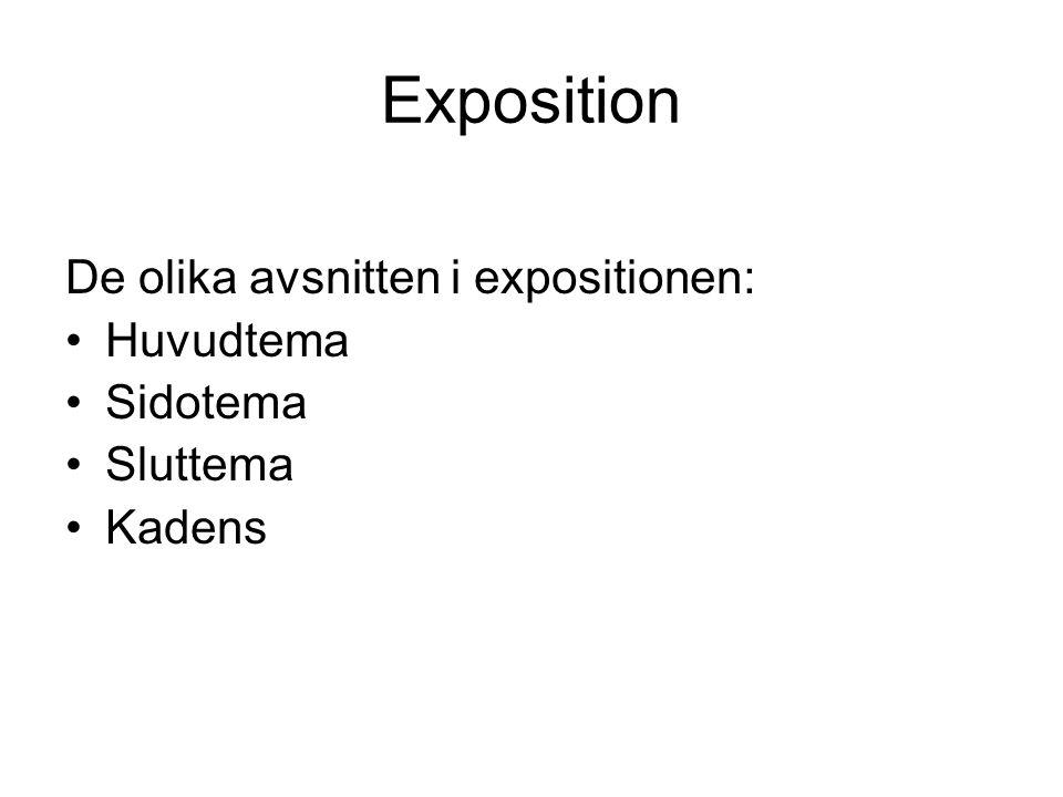 Exposition De olika avsnitten i expositionen: Huvudtema Sidotema Sluttema Kadens