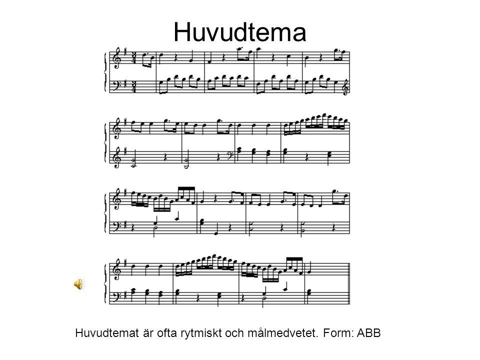 Huvudtema Huvudtemat är ofta rytmiskt och målmedvetet. Form: ABB